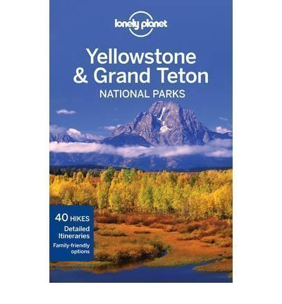 Lonely Planet Yellowstone & Grand Teton National Parks Guide